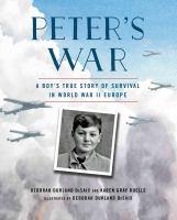 Peter's war : a boy's true story of survival in World War II Europe