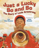 Just a lucky so and so : the story of Louis Armstrong