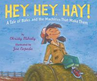 Hey, hey, hay! : a tale of bales and the machines that make them