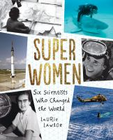 Super women : six scientists who changed the world