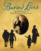 Buried lives : the enslaved people of George Washington's Mount Vernon
