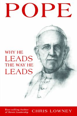 Pope Francis : why he leads the way he leads : lessons from the f