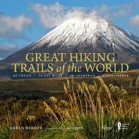 Great hiking trails of the world : 80 trails, 75,000 miles, 38 countries, 6 continents