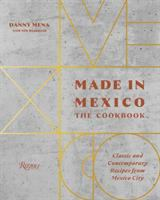 Made in Mexico : the cookbook : classic and contemporary recipes from Mexico City