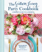 The Southern Living party cookbook : a modern guide to gathering