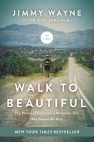 Walk to beautiful : the power of love and a homeless kid who found the way