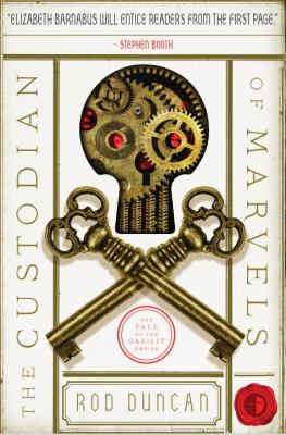 The custodian of marvels : being volume three of the the fall of the gas-lit empire