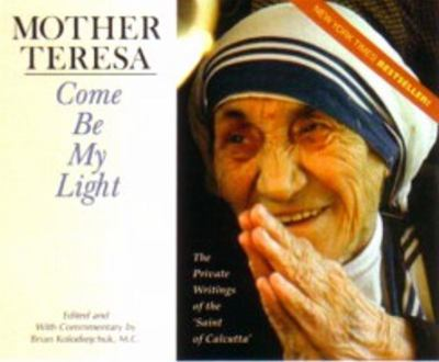 Mother Teresa : come be my light : the private writings of the