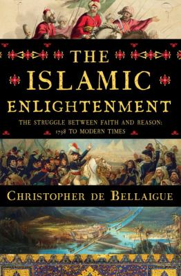 The Islamic enlightenment : the struggle between faith and reason