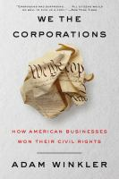 We the corporations : how American businesses won their civil rights