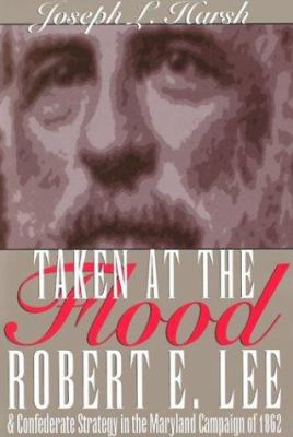 Taken at the flood : Robert E. Lee and Confederate strategy in th