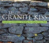 The granite kiss : traditions and techniques of building New England stone walls