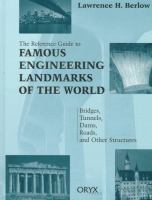 The reference guide to famous engineering landmarks of the world : bridges, tunnels, dams, roads, and other structures