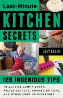 Last-minute kitchen secrets : 128 ingenious tips to survive lumpy gravy, wilted lettuce, crumbling cake, and other cooking disasters