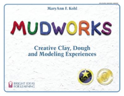 Mudworks : creative clay, dough, and modeling experiences