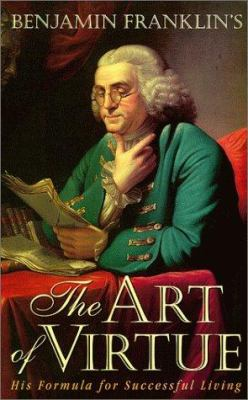Benjamin Franklin's The art of virtue : his formula for successful living