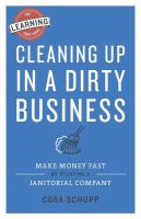 Cleaning up in a dirty business : make money fast by starting a janitorial company
