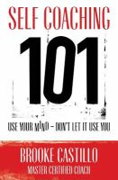 Self-coaching 101 : use your mind-- don't let it use you!