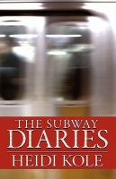 The subway diaries by Kole, Heidi,