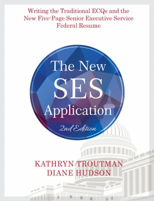 The new SES application : writing the Senior Executive Service traditional ECQs and five-page SES resume