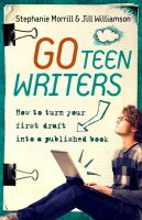 Go teen writers : how to turn your first draft into a published book