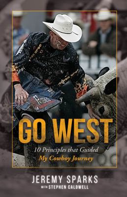 Go west : 10 principles that guided my cowboy journey