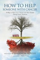 How to help someone with cancer : 70 ways to help cancer patients and their families during cancer treatment