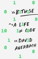 Bitwise : a life in code
