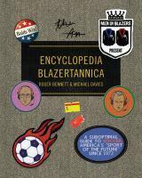 Men in Blazers present encyclopedia blazertannica : a suboptimal guide to soccer, America's