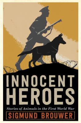 Innocent heroes : stories of animals in the first World War