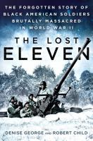 The lost eleven : the forgotten story of black American soldiers brutally massacred in World War II
