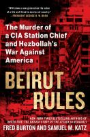 Beirut rules : the murder of a CIA station chief and Hezbollah's war against America and the West