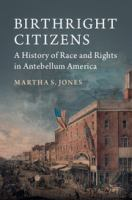 Birthright citizens : a history of race and rights in antebellum America