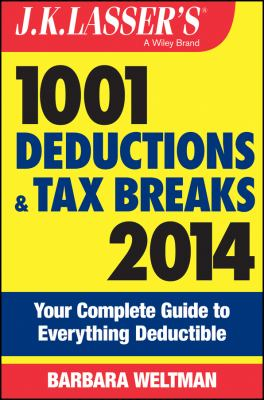 J.K. Lasser's 1001 deductions and tax breaks 2014 : your complete guide to everything deductible
