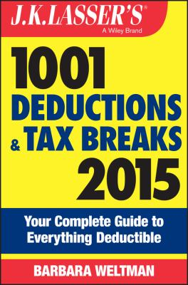 J.K. Lasser's 1001 deductions and tax breaks 2015 : your complete guide to everything deductible