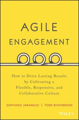 Agile engagement : how to drive lasting results by cultivating a