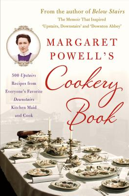 Margaret Powell's cookery book : 500 upstairs recipes from everyone's favorite downstairs kitchen maid and cook