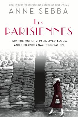 Les Parisiennes : how the women of Paris lived, loved, and died u
