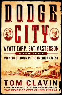 Dodge City : Wyatt Earp, Bat Masterson, and the wickedest town in