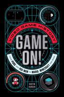 Game on! : video game history from Pong and Pac-man to Mario, Minecraft, and more