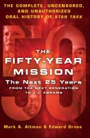 The fifty-year mission : the complete, uncensored, unauthorized oral history of Star Trek : the next 25 years, from The Next Generation to J.J. Abrams