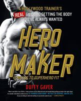 Hero maker : 12 weeks to superhero fit : a Hollywood trainer's real guide to getting the body you've always wanted