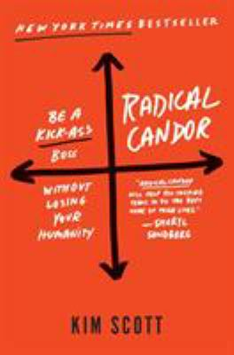 Radical candor : how to be a kickass boss without losing your hum