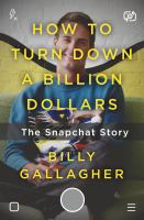 How to turn down a billion dollars : the Snapchat story