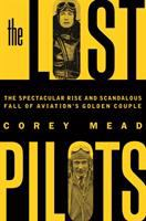The lost pilots : the spectacular rise and scandalous fall of aviation's golden couple