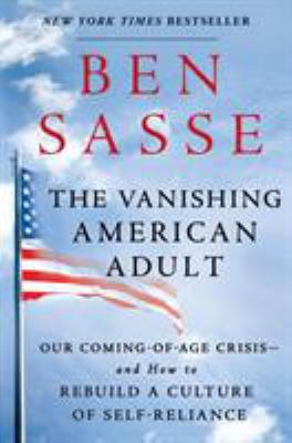 The Vanishing American Adult: Our Coming-Of-Age Crisis--And How t