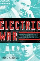 The electric war : Edison, Tesla, Westinghouse and the race to light the world