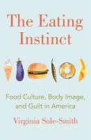 The eating instinct : food culture, body image, and guilt in America