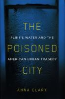 The poisoned city : Flint's water and the American urban tragedy