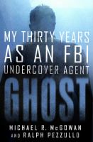 Ghost : my thirty years as an FBI undercover agent